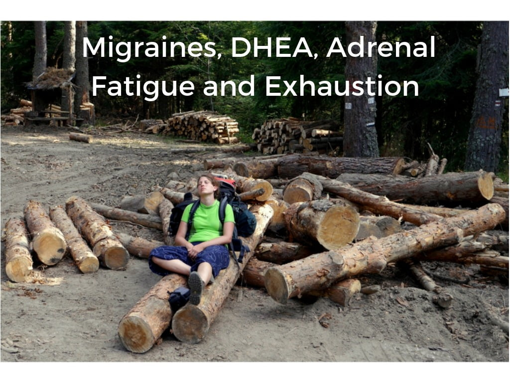Migraines, DHEA, Adrenal Fatigue and Exhaustion
