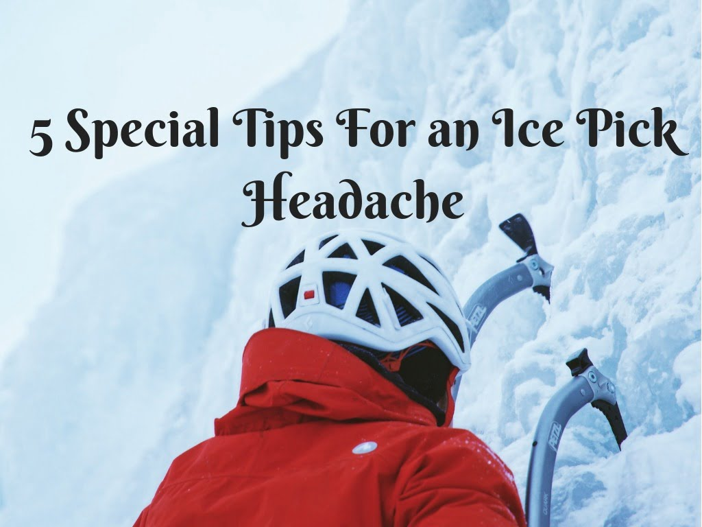 5 Special Tips For an Ice Pick Headache