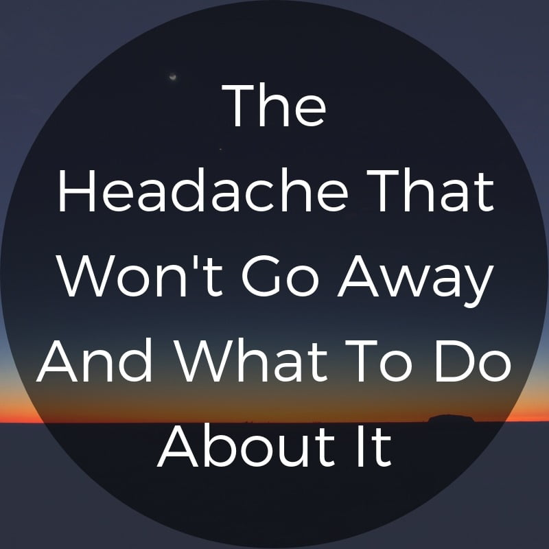 The headache that wont go away and what to do about it