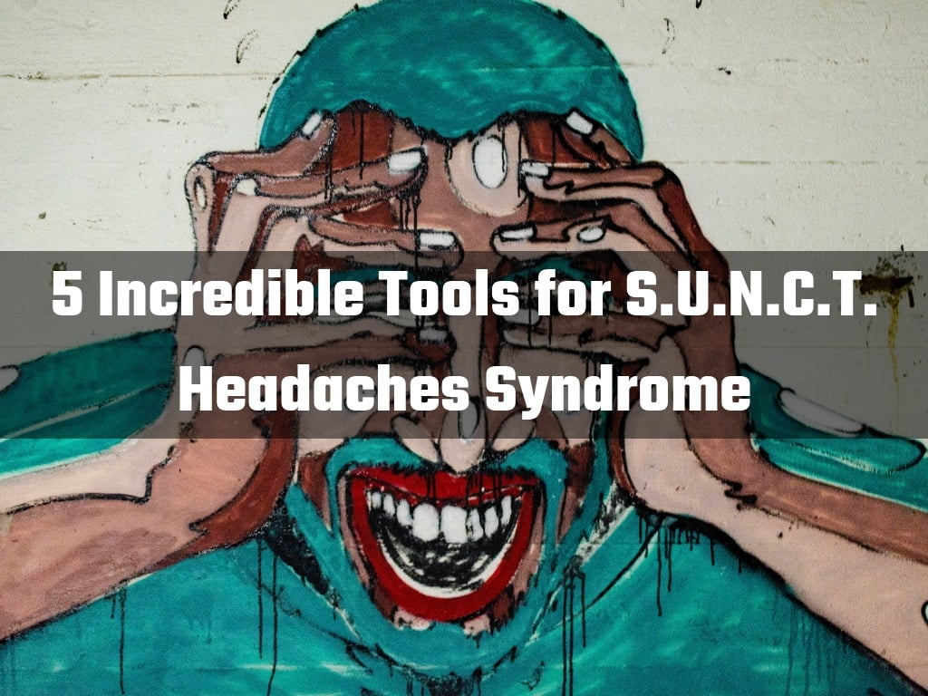 5 Incredible tools for SUNCT headaches syndrome
