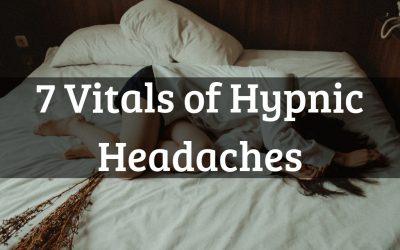 7 Vitals of hypnic headaches
