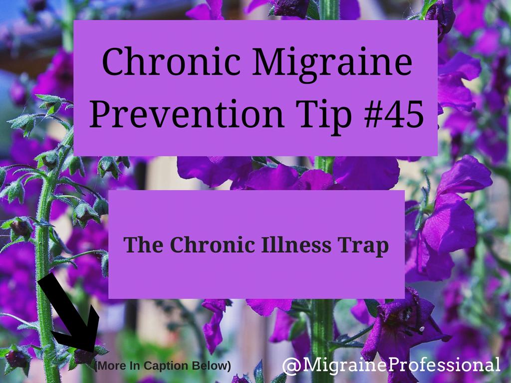 Chronic Migraine Prevention Tip #45 The Chronic Illness Trap