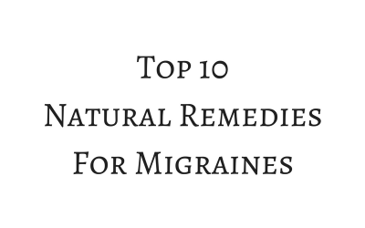 Top 10 Natural Remedies For Migraines