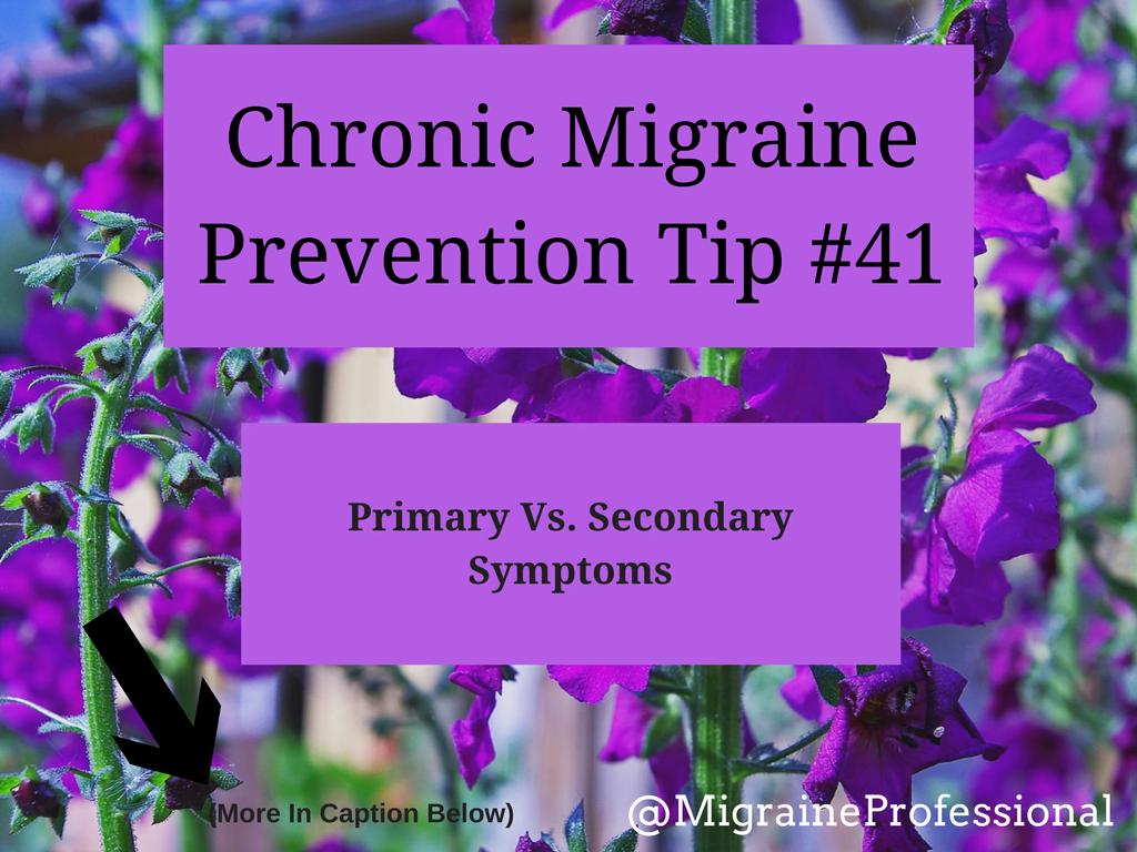 Chronic Migraine Prevention Tip #41 Primary Vs. Secondary Symptoms