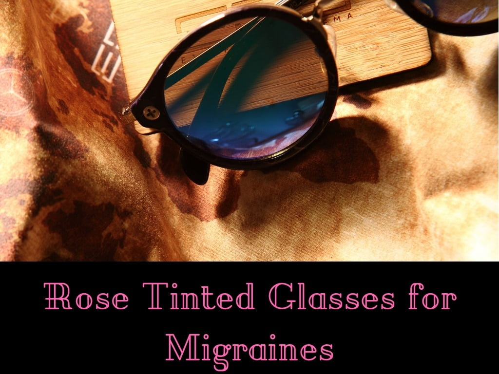 Rose tinted glasses for migraines