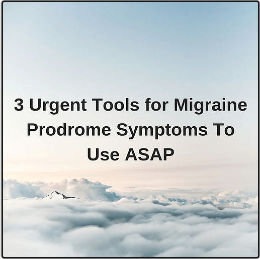 3 Urgent tools for migraine prodrome symptoms to use ASAP