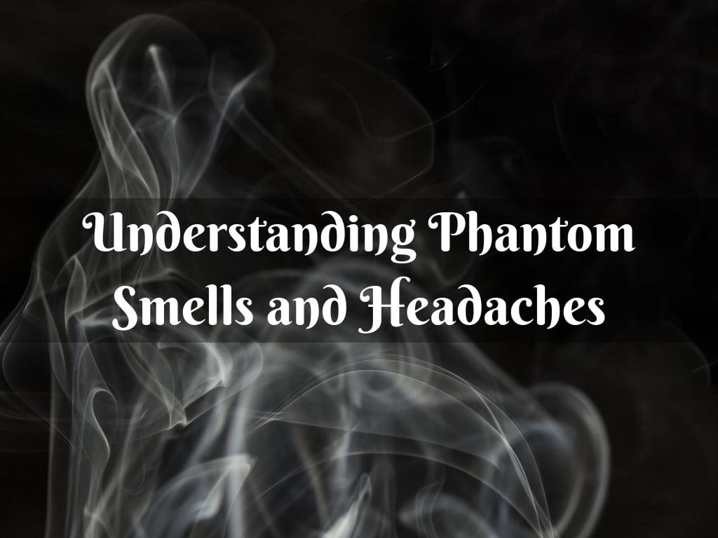 Understanding Phantom Smells and Headaches