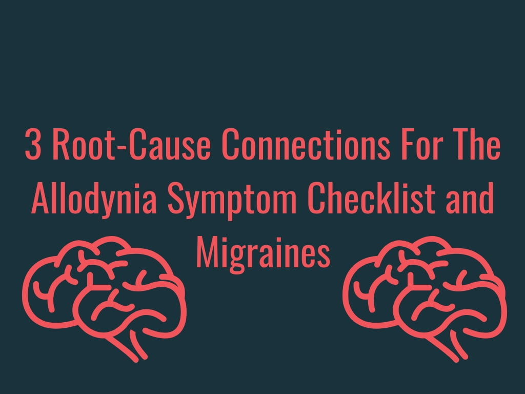 3 Root-cause connections for allodynia symptom checklist and migraines