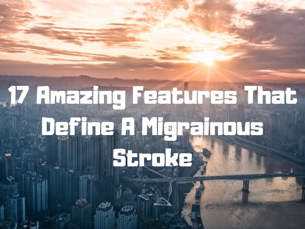 Amazing features that define a migrainous stroke infarction