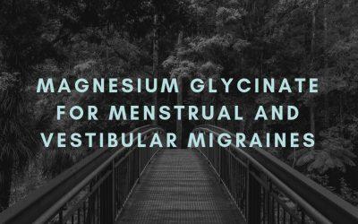 Magnesium glycinate for menstrual and vestibular migraines