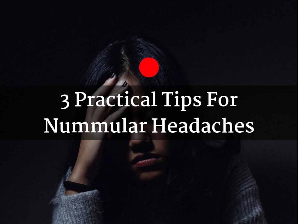 3 Practical tips For nummular headaches / temples / treatments
