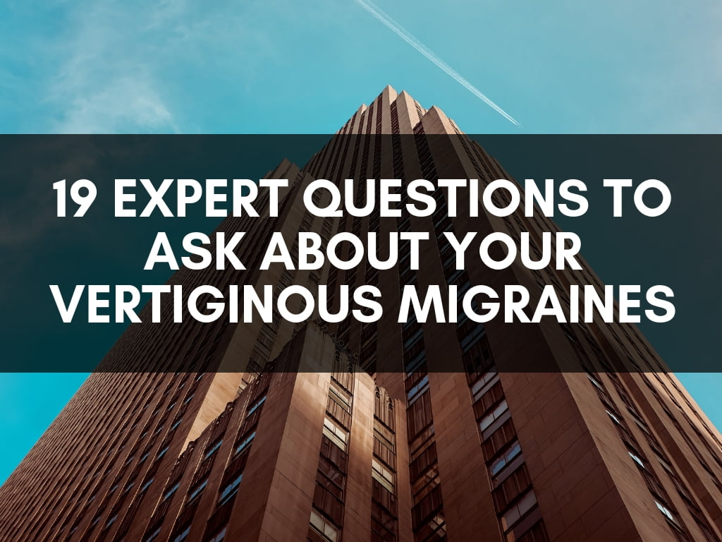 19 Expert questions to ask about your vertiginous migraines