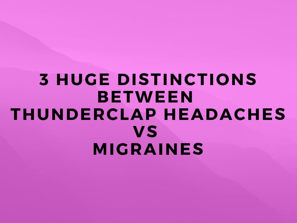 3 Huge distinctions between thunderclap headaches vs migraines