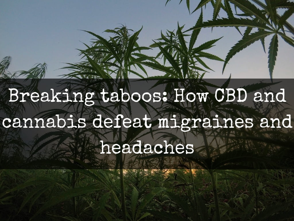Breaking taboos: How CBD and cannabis defeat migraines and headaches