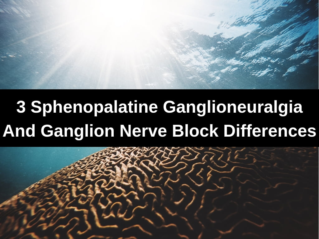 3 sphenopalatine ganglioneuralgia and ganglion nerve block differences