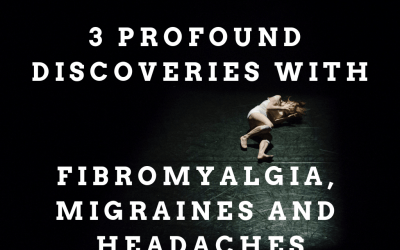 3 Profound Discoveries With Fibromyalgia, Migraines and Headaches