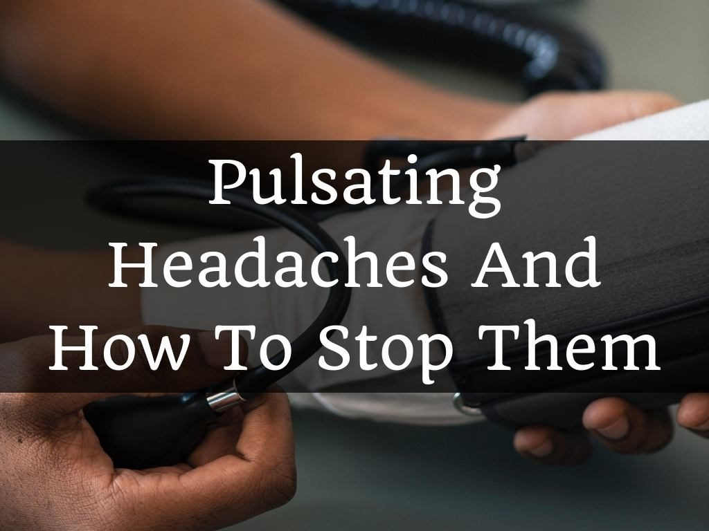 Pulsating Headaches And How To Stop Them