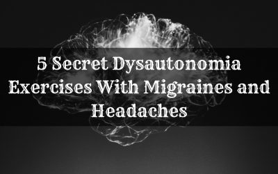 5 Secret Dysautonomia Exercises With Migraines and Headaches