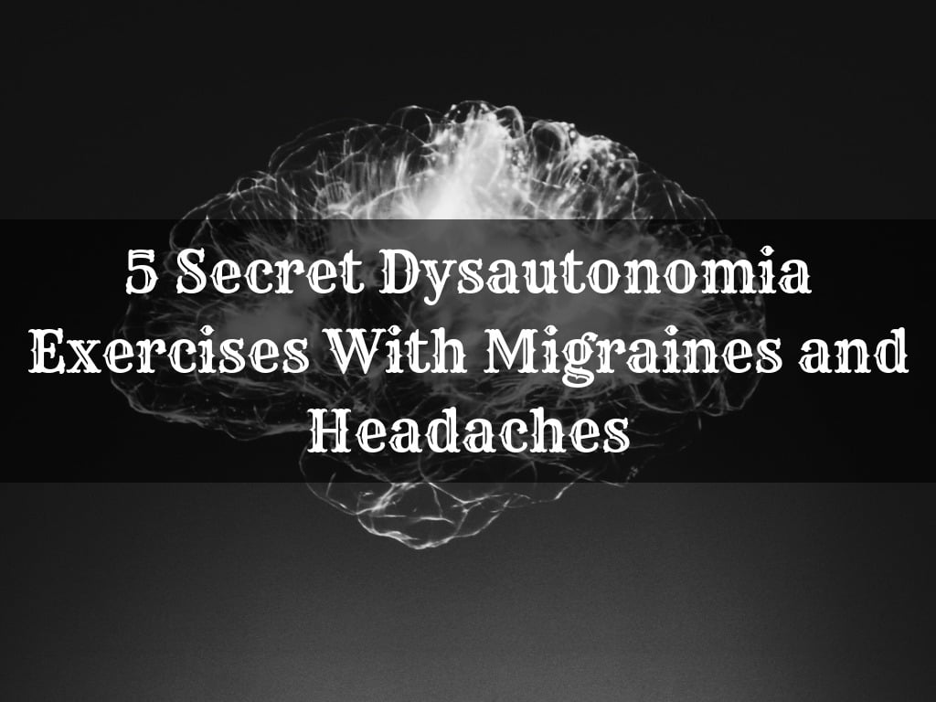 5 Secret Dysautonomia Exercises With Migraines and Headaches