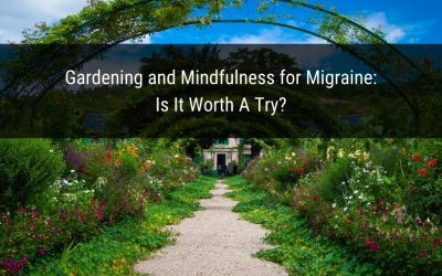 Gardening And Mindfulness For Migraine: Is It Worth A Try?