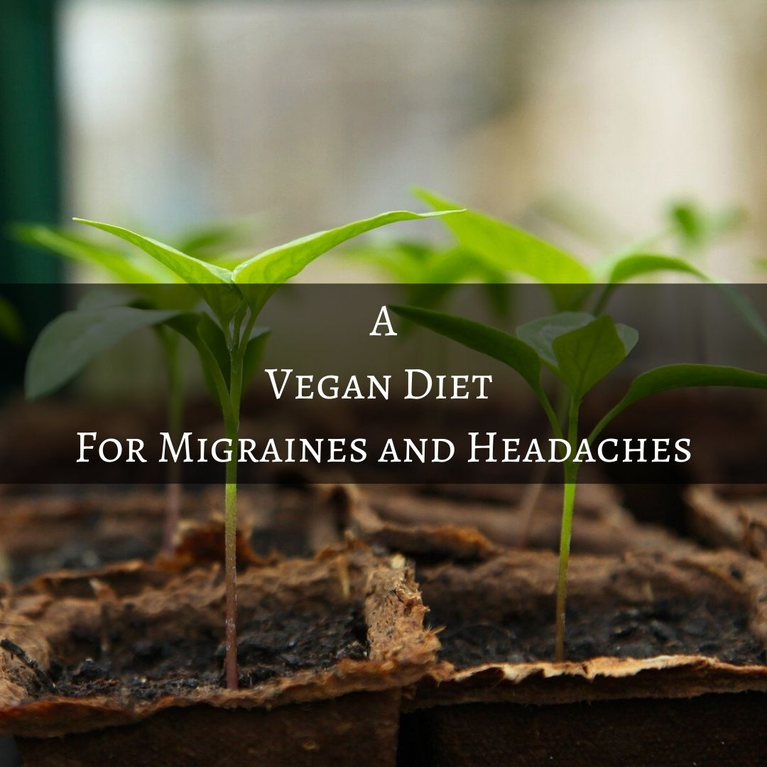 A Vegan Diet For Migraines and Headaches