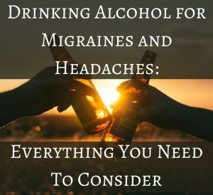 Drinking Alcohol for Migraines and Headaches_ Everything You Need To Consider